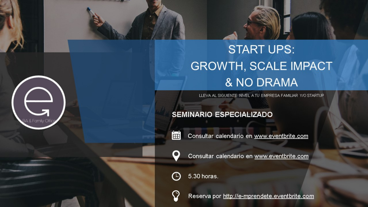START UPS: GROWTH, SCALE IMPAC T & NO DRAMA.